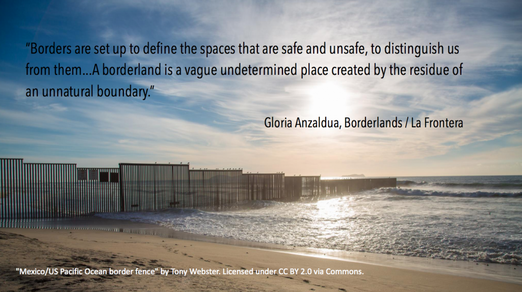 "Fence that runs into the ocean. Text: ""Borders are set up to define spaces that are safe and unsafe, to distinguish us from them...A borderland is a vague undetermined place created by the residue of an unnatural boundary"" Gloria Anzaldua, Borderlands/La Frontera"