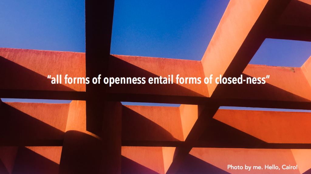 """all forms of openness entail forms of closed-ness"""